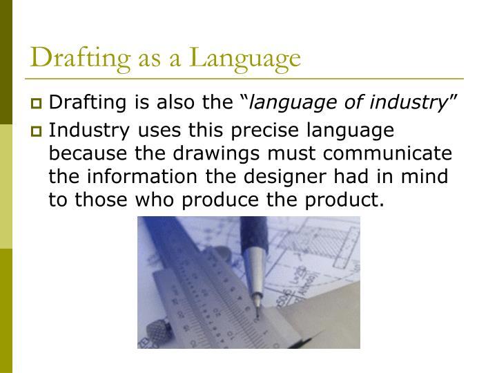 Drafting as a Language