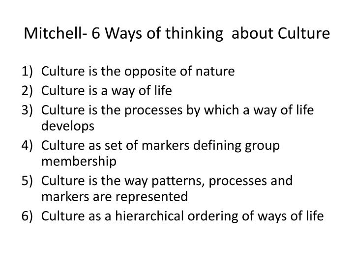 Mitchell- 6 Ways of thinking  about Culture