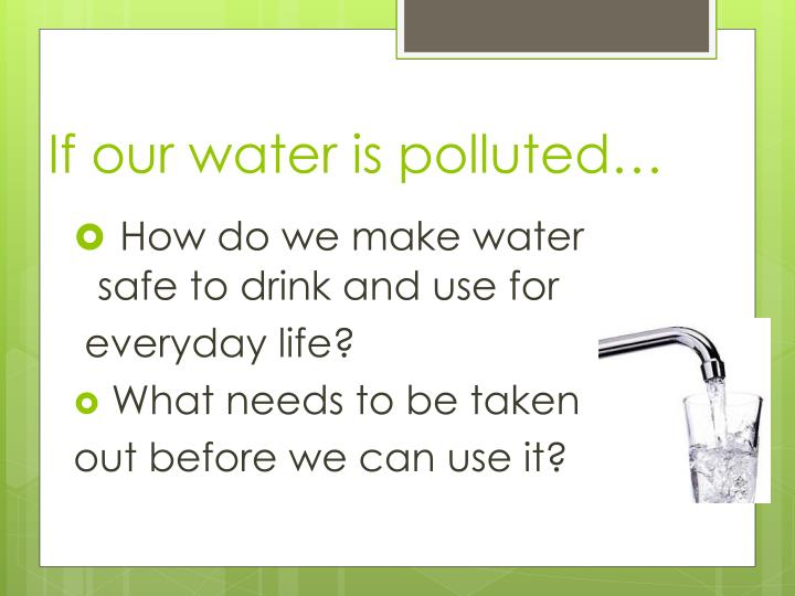 If our water is polluted…