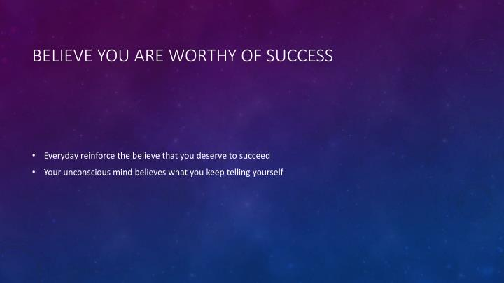 Believe you are worthy of success