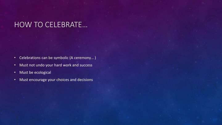 How to celebrate…