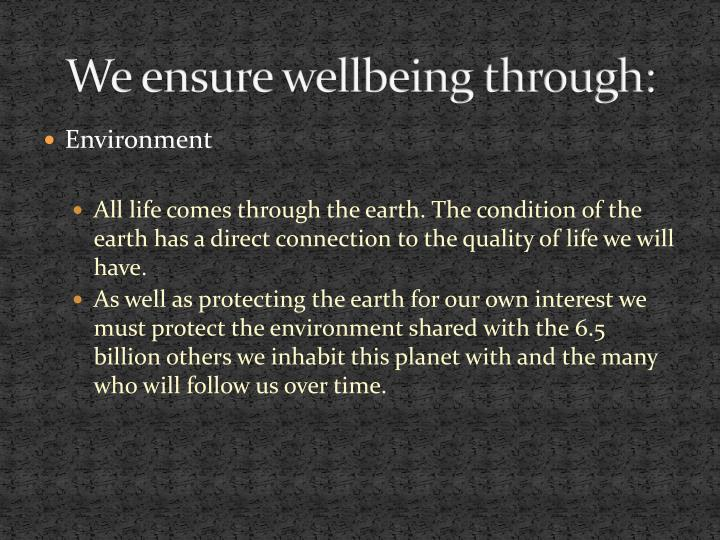 We ensure wellbeing through: