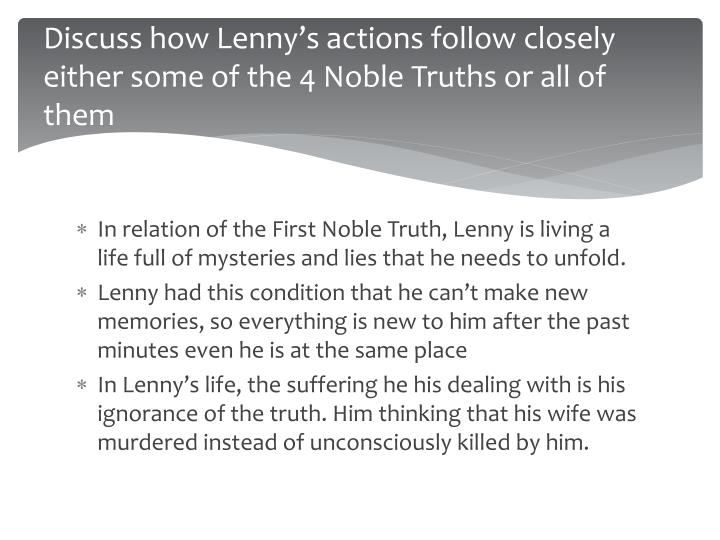 Discuss how Lenny's actions follow closely either some of the 4 Noble Truths or all of them