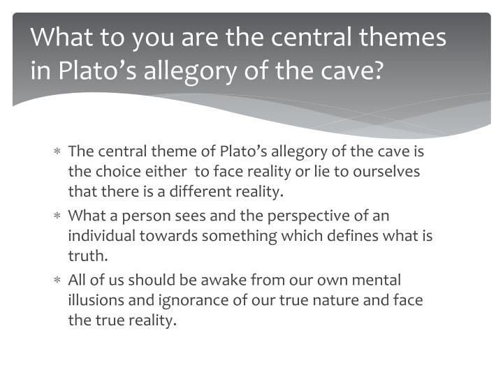 What to you are the central themes in Plato's allegory of the cave?