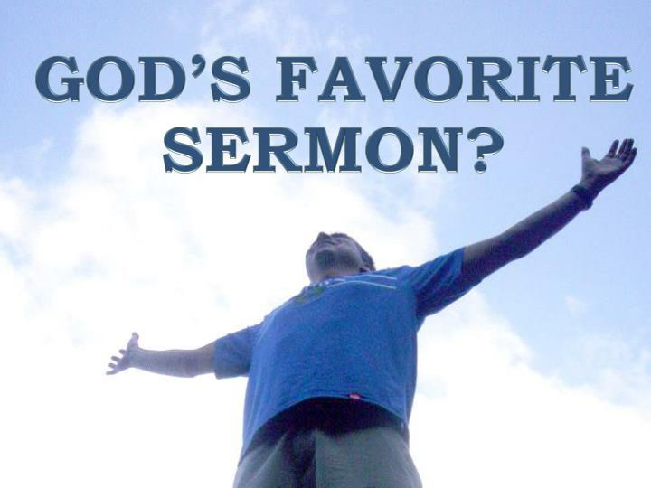 GOD'S FAVORITE SERMON?