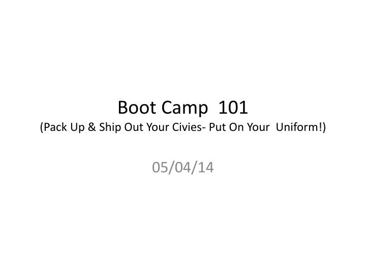boot camp 101 pack up ship out your civies put on your uniform