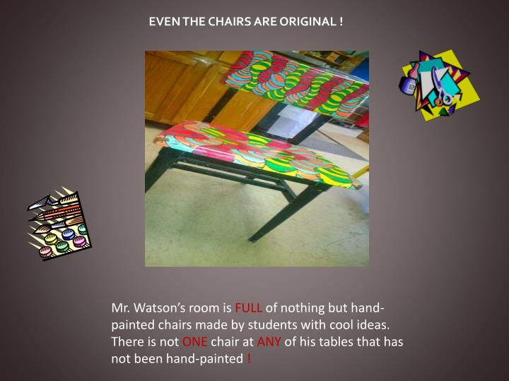 EVEN THE CHAIRS ARE ORIGINAL !