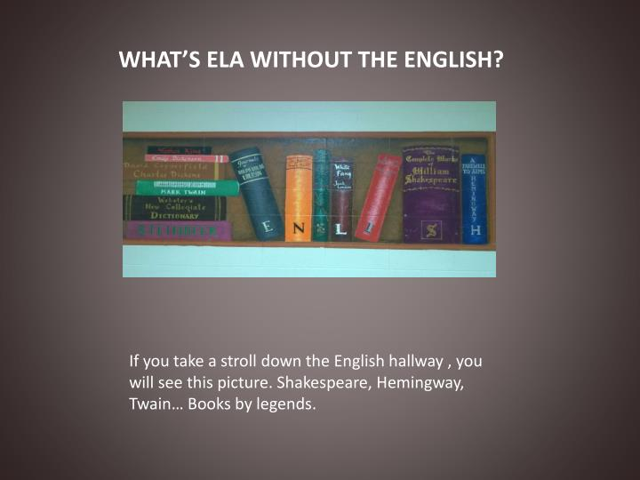 WHAT'S ELA WITHOUT THE ENGLISH?