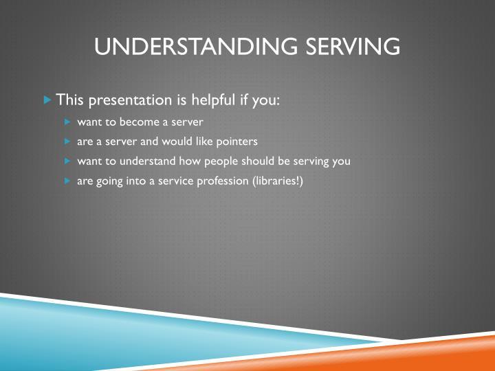 Understanding serving