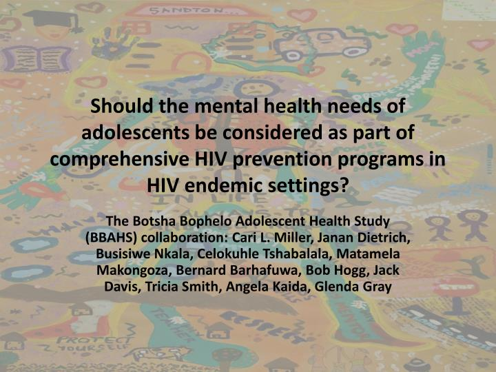 Should the mental health needs of adolescents be considered as part of comprehensive HIV prevention programs in HIV endemic settings?