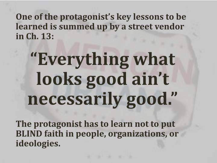 One of the protagonist's key lessons to be learned is summed up by a street vendor in Ch. 13: