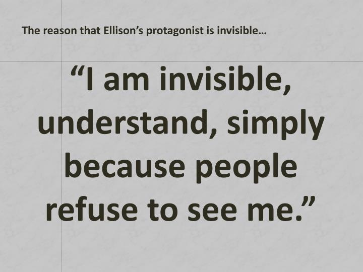 """""""I am invisible, understand, simply because people refuse to see me."""""""