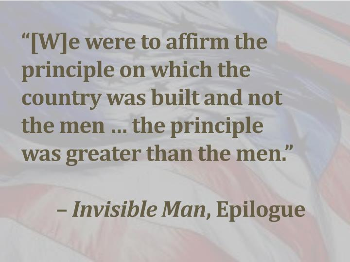 """""""[W]e were to affirm the principle on which the country was built and not the men … the principle was greater than the men"""