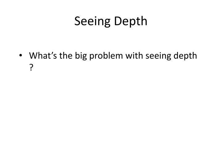 Seeing Depth
