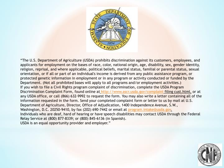 """The U.S. Department of Agriculture (USDA) prohibits discrimination against its customers, employees, and applicants for employment on the bases of race, color, national origin, age, disability, sex, gender identity, religion, reprisal, and where applicable, political beliefs, marital status, familial or parental status, sexual orientation, or if all or part of an individual's income is derived from any public assistance program, or protected genetic information in employment or in any program or activity conducted or funded by the Department. (Not all prohibited bases will apply to all programs and/or employment activities.)"