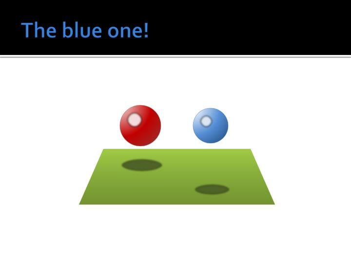 The blue one!