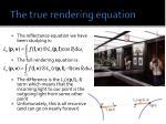 the true rendering equation