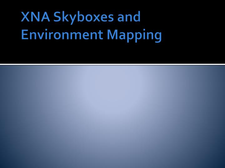 XNA Skyboxes and Environment Mapping