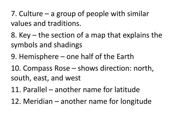 7. Culture – a group of people with similar values and traditions.