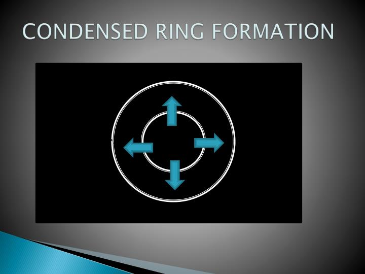 CONDENSED RING FORMATION