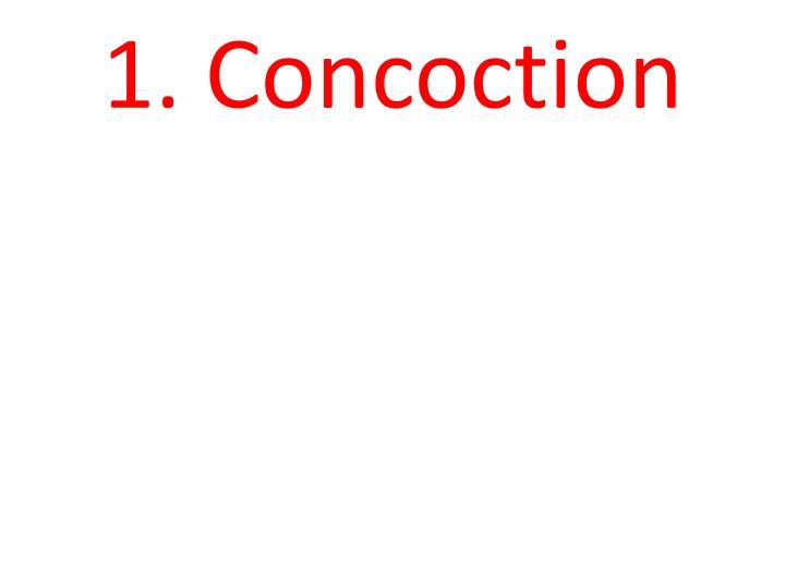 1. Concoction