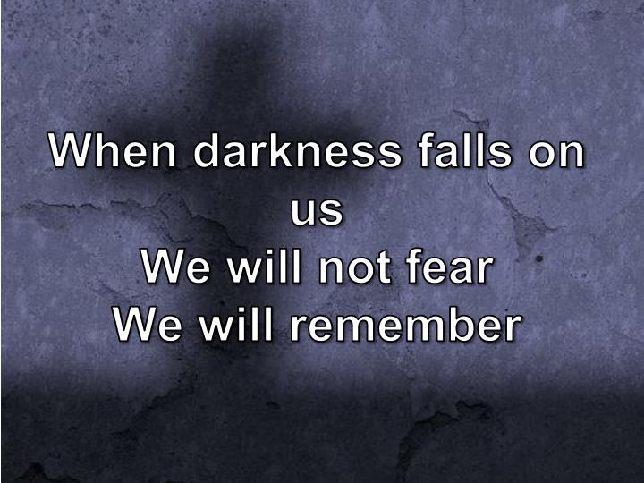 When darkness falls on us