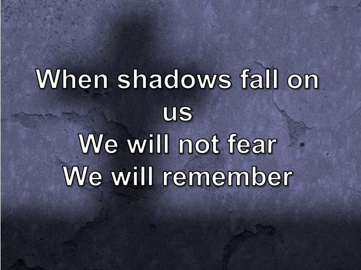 When shadows fall on us