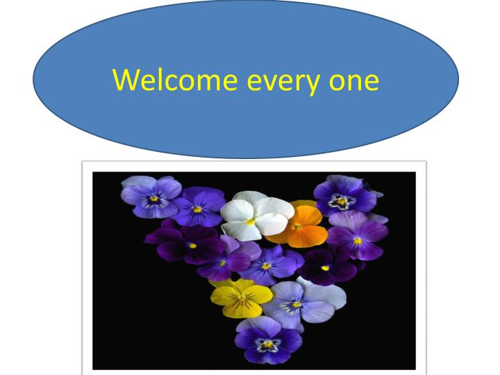 Welcome every one