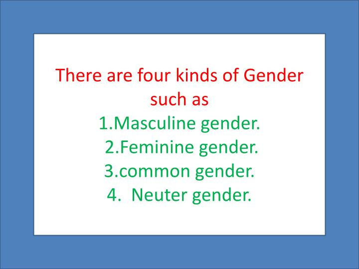 There are four kinds of Gender such as