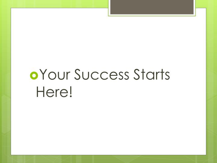 Your Success Starts Here!