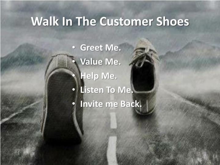 Walk in the customer shoes