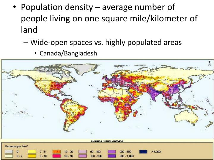 Population density – average number of people living on one square mile/kilometer of land