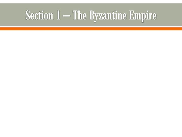 Section 1 – The Byzantine Empire