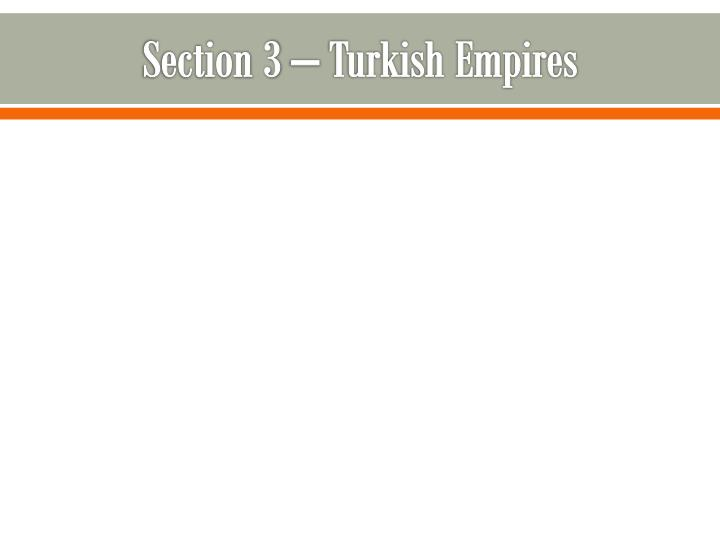 Section 3 – Turkish Empires