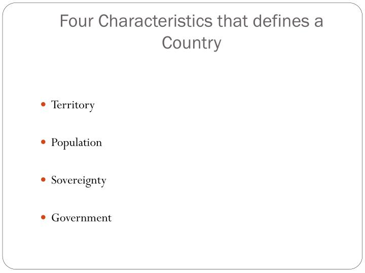 Four Characteristics that defines a Country