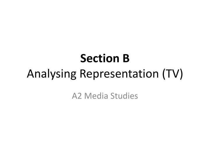 section b analysing representation tv