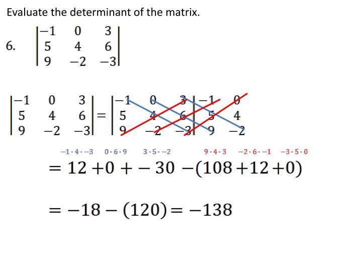 Evaluate the determinant of the matrix.