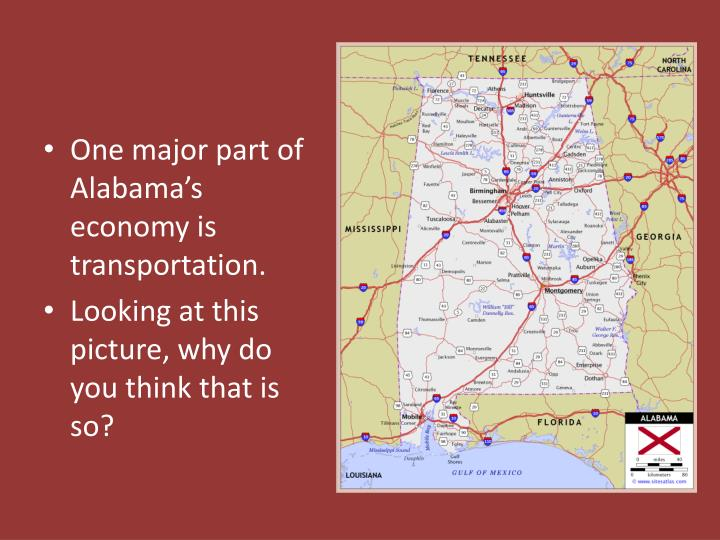 One major part of Alabama's economy is transportation.