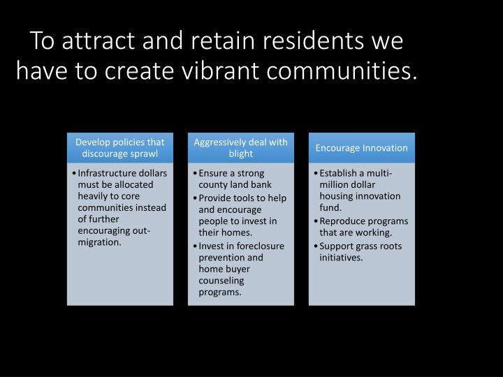 To attract and retain residents we have to create vibrant communities.