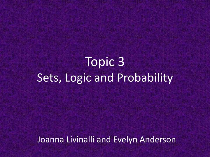 Topic 3 sets logic and probability