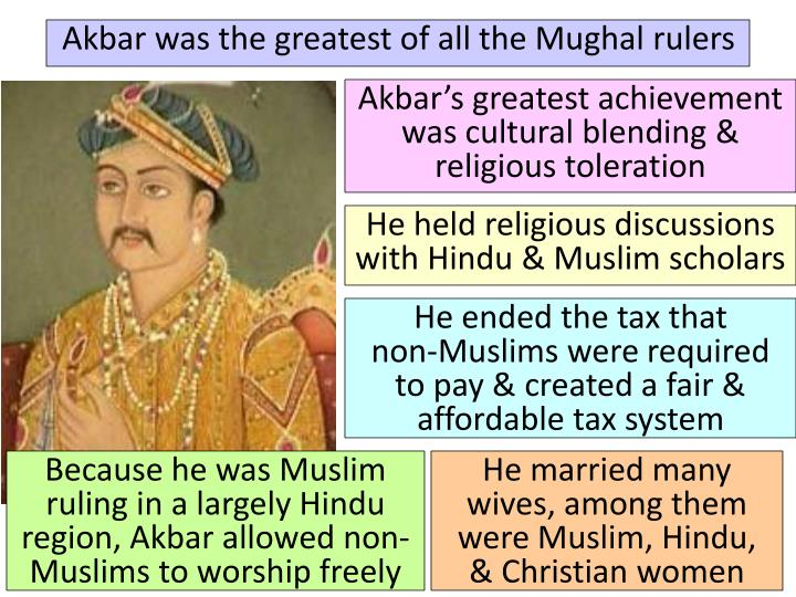 Akbar was the greatest of all the Mughal rulers