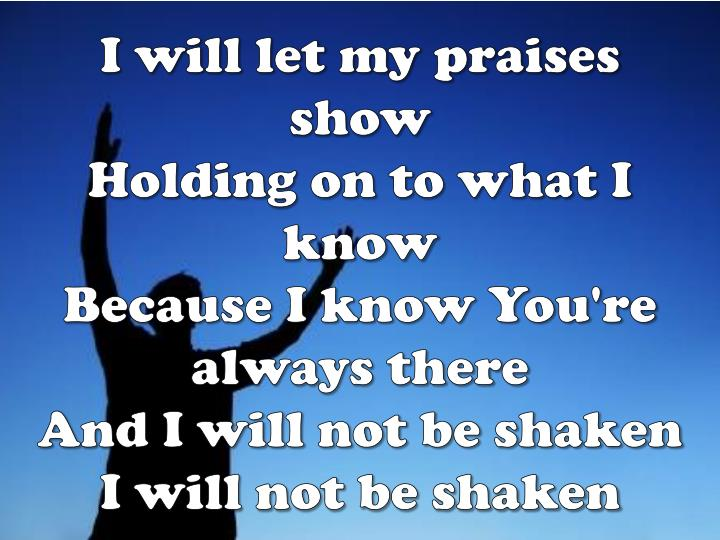 I will let my praises show