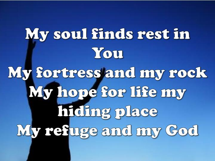 My soul finds rest in You