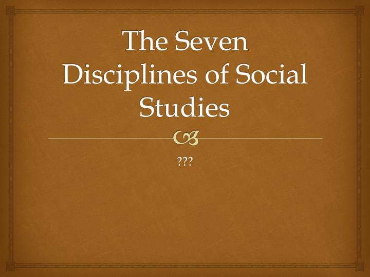 the seven disciplines of social studies