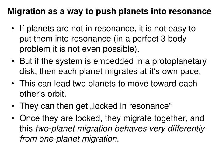 Migration as a way to push planets into resonance