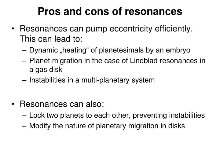 Pros and cons of resonances