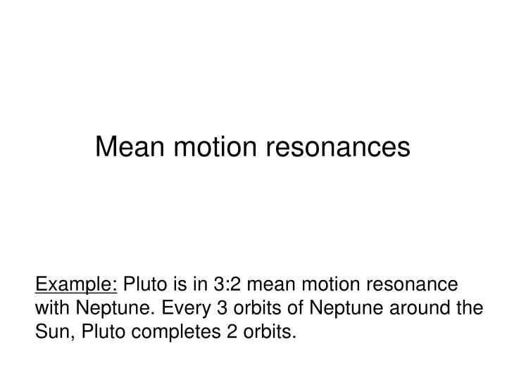 Mean motion resonances