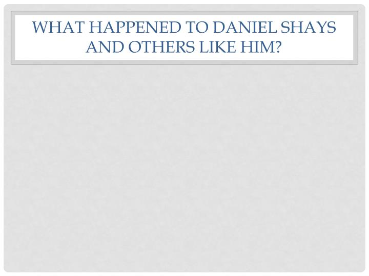 What happened to Daniel Shays and others like him?