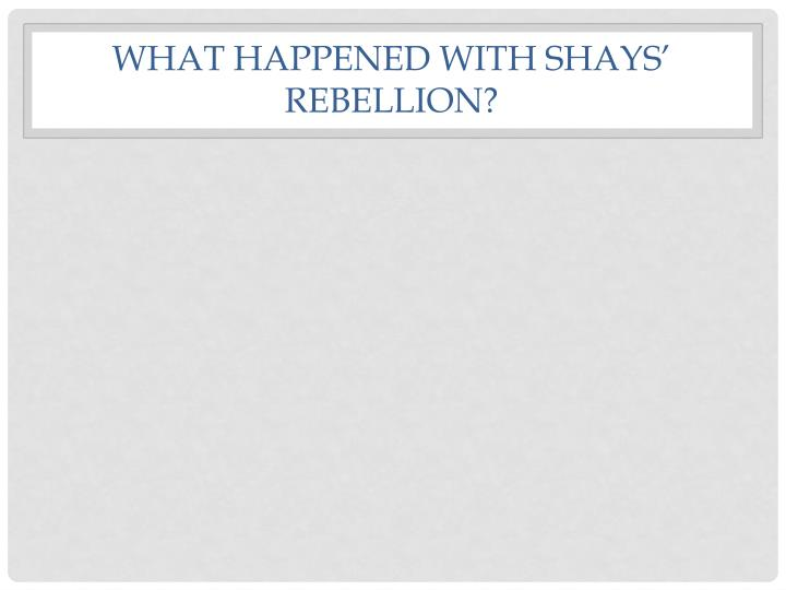 What happened with Shays' Rebellion?