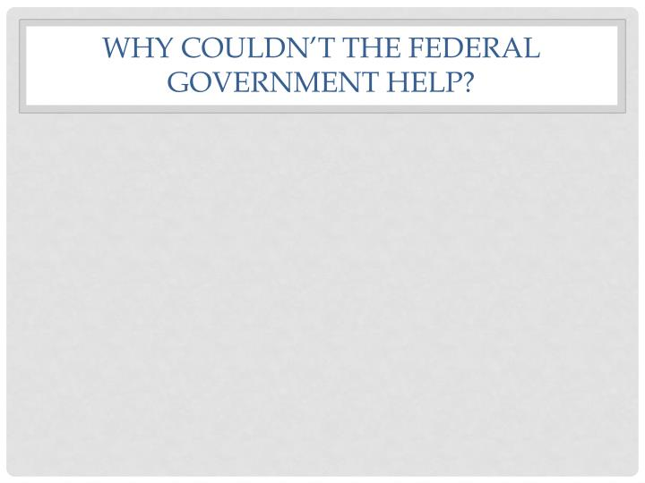 Why couldn't the federal government help?